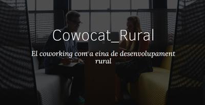 Cowocat Rural. El coworking como herramienta de desarrollo rural