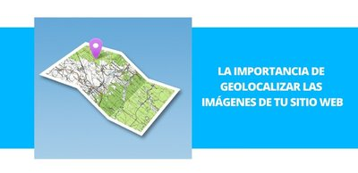 La importancia de geolocalizar las imágenes de tu sitio web